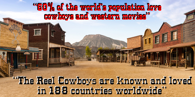 60% of the world's population love cowboys and western movies. The Reel Cowboys are known and loved in 188 countries worldwide.