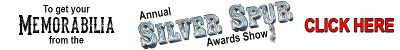 To get your Memorabilia from various Silver Spur Awards Shows, Click Here